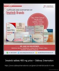Imatinib tablets 400 mg price – Oddway Internation - https://www.oddwayinternational.com/generic/imatinib-brands-in-india