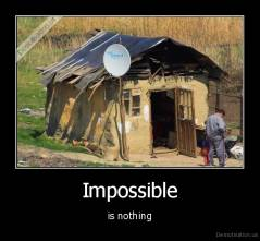 Impossible - is nothing