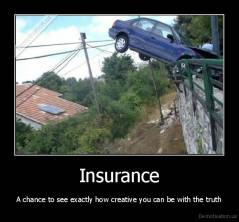 Insurance - A chance to see exactly how creative you can be with the truth