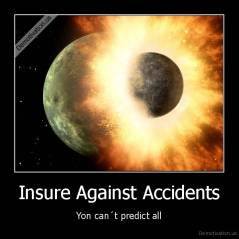 Insure Against Accidents - Yon can´t predict all