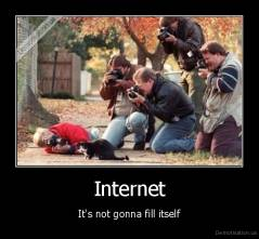 Internet - It's not gonna fill itself