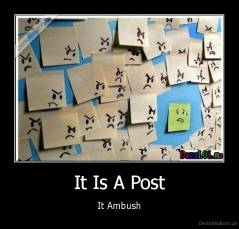 It Is A Post - It Ambush