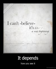 It depends - how you see it