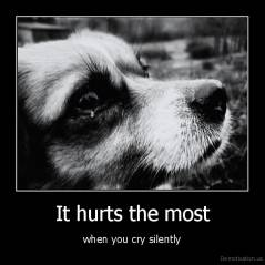 It hurts the most - when you cry silently