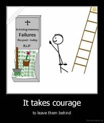It takes courage - to leave them behind