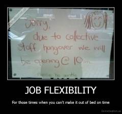 JOB FLEXIBILITY - For those times when you can't make it out of bed on time