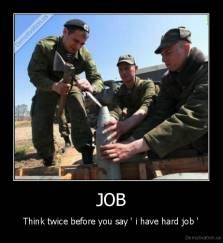 JOB - Think twice before you say ' i have hard job '
