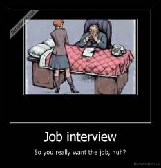 Job interview - So you really want the job, huh?