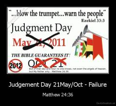 Judgement Day 21May/Oct - Failure - Matthew 24:36