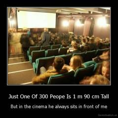 Just One Of 300 Peope Is 1 m 90 cm Tall - But in the cinema he always sits in front of me