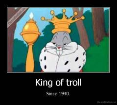 King of troll - Since 1940.
