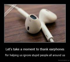 Let's take a moment to thank earphones - For helping us ignore stupid people all around us