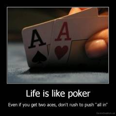 "Life is like poker - Even if you get two aces, don't rush to push ""all in"""
