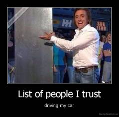 List of people I trust - driving my car