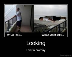 Looking - Over a balcony