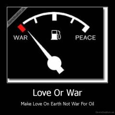 Love Or War - Make Love On Earth Not War For Oil