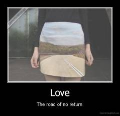 Love - The road of no return