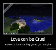 Love can be Cruel - But even a Game can help you to get through it