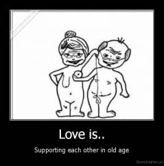 Love is.. - Supporting each other in old age