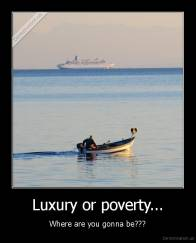 Luxury or poverty... - Where are you gonna be???