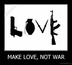 MAKE LOVE, NOT WAR -