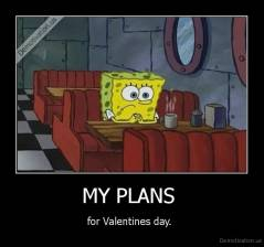 MY PLANS  - for Valentines day.