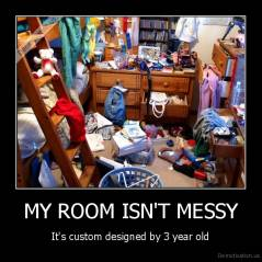 MY ROOM ISN'T MESSY - It's custom designed by 3 year old