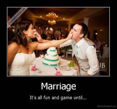 Marriage - It's all fun and game until...