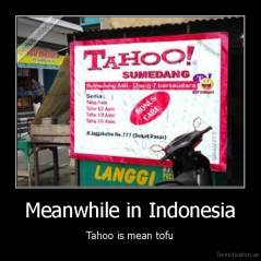Meanwhile in Indonesia - Tahoo is mean tofu