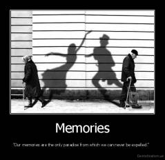 "Memories - ""Our memories are the only paradise from which we can never be expelled."""