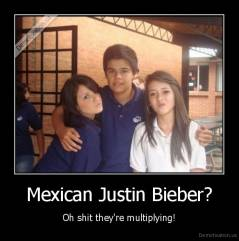Mexican Justin Bieber? - Oh shit they're multiplying!