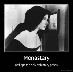 Monastery - Perhaps the only voluntary prison