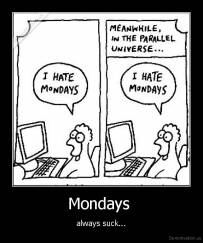 Mondays  - always suck...