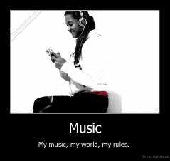 Music - My music, my world, my rules.