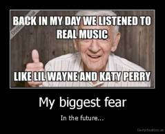 My biggest fear - In the future...