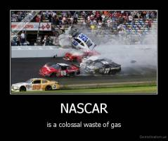NASCAR - is a colossal waste of gas