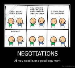 NEGOTIATIONS - All you need is one good argument