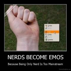 NERDS BECOME EMOS - Because Being Only Nerd Is Too Mainstream