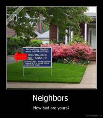 Neighbors  - How bad are yours?