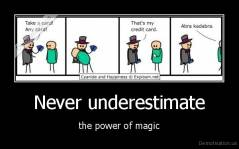 Never underestimate - the power of magic