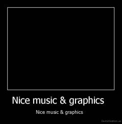 Nice music & graphics   - Nice music & graphics