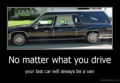No matter what you drive - your last car will always be a van