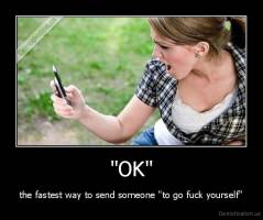 """OK"" - the fastest way to send someone ""to go fuck yourself"""
