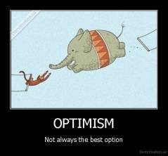 OPTIMISM - Not always the best option