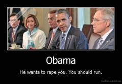 Obama - He wants to rape you. You should run.