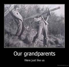 Our grandparents - Were just like us