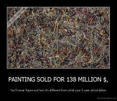 PAINTING SOLD FOR 138 MILLION $, - You'll never figure out how it's different from what your 5 year old scribbles