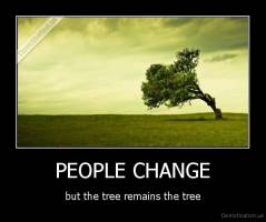PEOPLE CHANGE - but the tree remains the tree