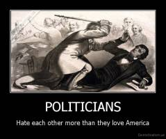 POLITICIANS - Hate each other more than they love America