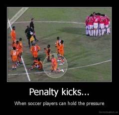 Penalty kicks... - When soccer players can hold the pressure